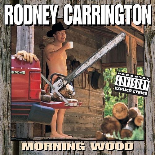 Morning Wood by Rodney Carrington