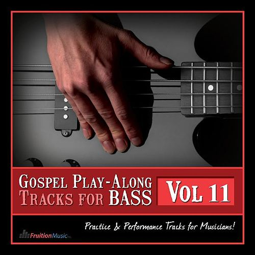 Play & Download Gospel Play-Along Tracks for Bass Vol. 11 by Fruition Music Inc. | Napster