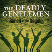 Play & Download Bored Of The Raging by The Deadly Gentlemen | Napster