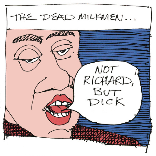Play & Download Not Richard, But Dick by The Dead Milkmen | Napster