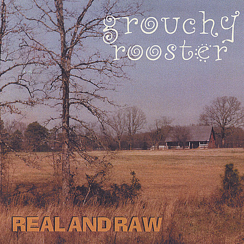 Play & Download Real and Raw by Grouchy Rooster | Napster