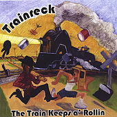 The Train Keeps a' Rollin by Trainreck
