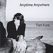 Anytime Anywhere by Tret Fure