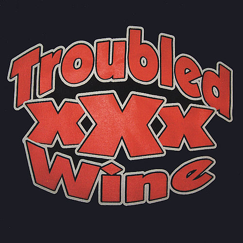 Troubled Wine by Troubled Wine