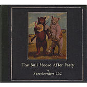 Play & Download The Bull Moose After Party by Speechwriters LLC | Napster