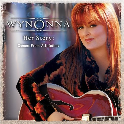 Her Story: Scenes From A Lifetime by Wynonna