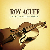 Play & Download Greatest Gospel Songs by Roy Acuff | Napster