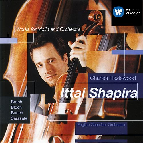 Bruch: Violin Concerto etc by Ittai Shapira