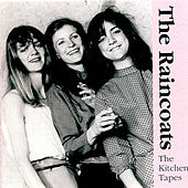 Play & Download The Kitchen Tapes by The Raincoats | Napster