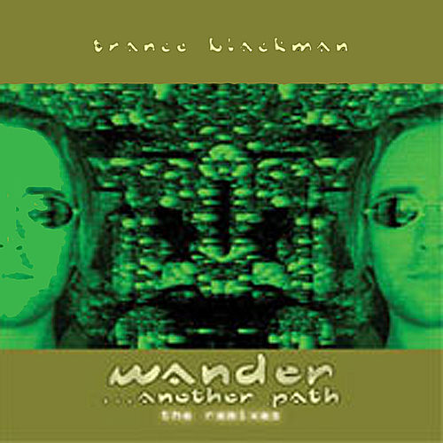 Play & Download Wander... Another Path (The Remixes) by Trance Blackman | Napster