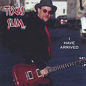 I Have Arrived by Texas Slim