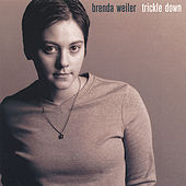 Trickle Down by Brenda Weiler