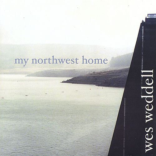 My Northwest Home by Wes Weddell