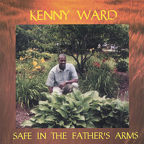 Play & Download Safe In The Father's Arms by Kenny Ward | Napster