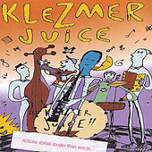Play & Download Actions Speak Louder Than Words by Klezmer Juice | Napster