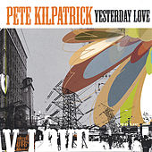 Yesterday Love by Pete Kilpatrick
