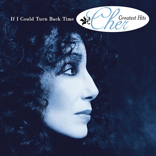If I Could Turn Back Time-Greatest Hits by Cher