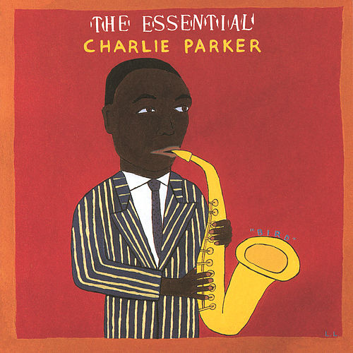 The Essential Charlie Parker by Charlie Parker