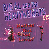 Play & Download Nothin' But Good Lovin' by Big Al & The Heavyweights | Napster