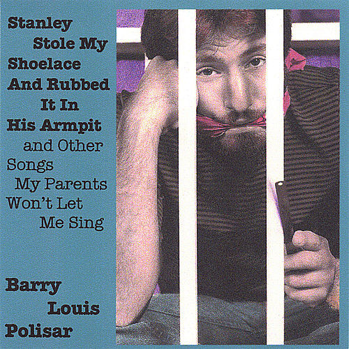 Play & Download Stanley Stole My Shoelace and Rubbed it in His Armpit and other Songs My Parents Won't Let Me Sing by Barry Louis Polisar | Napster
