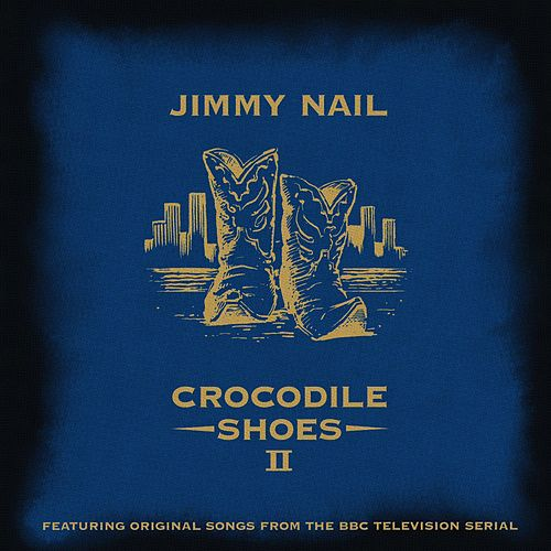 Play & Download Crocodile Shoes II by Jimmy Nail | Napster
