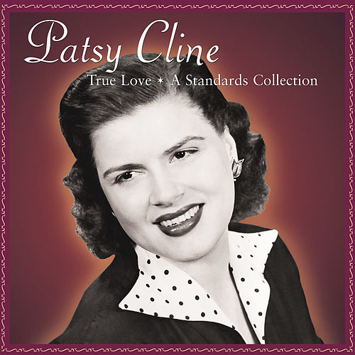 Play & Download True Love: A Standards Collection by Patsy Cline | Napster