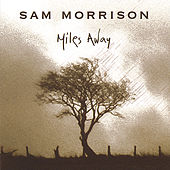 Play & Download Miles Away by Sam Morrison Band | Napster