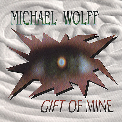 Gift Of Mine by Michael Wolff