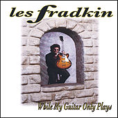 Play & Download While My Guitar Only Plays by Les Fradkin | Napster
