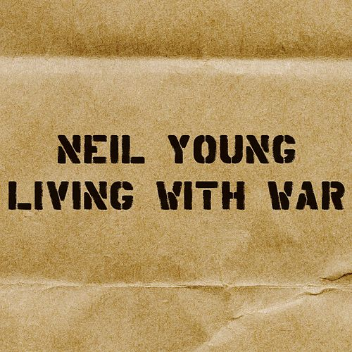 Play & Download Living With War by Neil Young | Napster