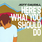 Here's What You Should Do by Jeff Caudill