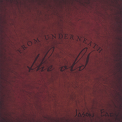 From Underneath The Old by Jason Eady