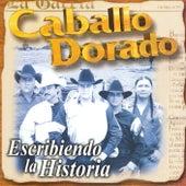 Play & Download Escribiendo una Historia by Caballo Dorado | Napster