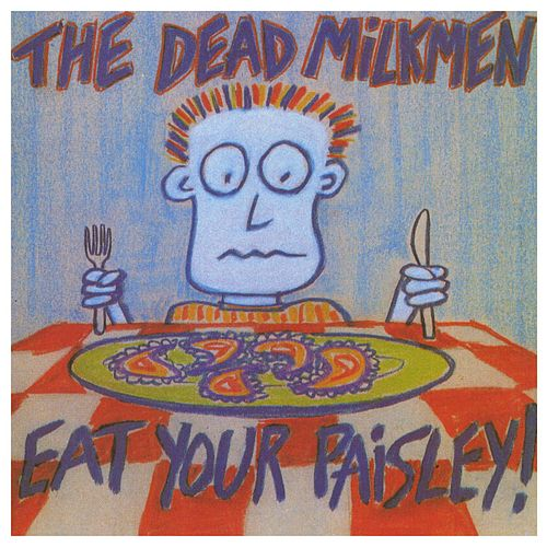 Eat Your Paisley by The Dead Milkmen