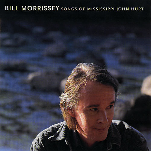 Play & Download Songs Of Mississippi John Hurt by Bill Morrissey | Napster