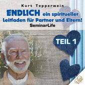 Endlich ein spiritueller Leitfaden für Partner und Eltern! Seminar Life - Teil 1 by Kurt Tepperwein