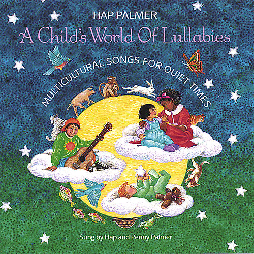 Play & Download A Child's World of Lullabies-Multicultural Songs For Quiet Times by Hap Palmer | Napster