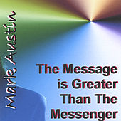 The Message Is Greater Than The Messenger by Mark Austin