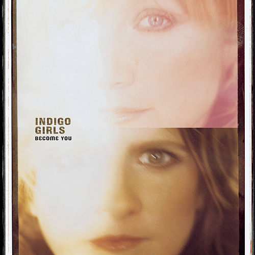 Play & Download Become You by Indigo Girls | Napster