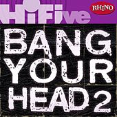 Play & Download Rhino Hi-Five: Bang Your Head 2 by Various Artists | Napster