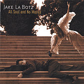 Play & Download All Soul and No Money by Jake La Botz | Napster