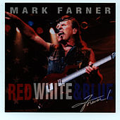 Play & Download Red, White & Blue Forever by Mark Farner | Napster