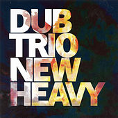 Play & Download New Heavy by Dub Trio | Napster