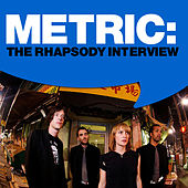 Play & Download Metric: The Rhapsody Interview by Metric | Napster