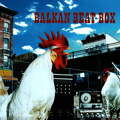 Balkan Beat Box by Balkan Beat Box