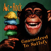 Play & Download Guaranteed To Satisfy by Ac-rock | Napster