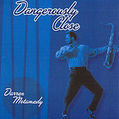 Play & Download Dangerously Close by Darren Motamedy | Napster