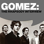 Play & Download Gomez: The Rhapsody Interview by Gomez | Napster