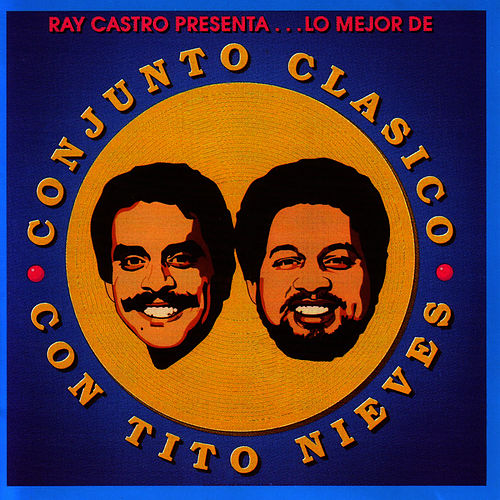 Play & Download Ray Castro Presenta...Lo Mejor De Conjunto Clasico Con Tito Nieves by Tito Nieves | Napster