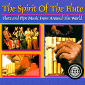 Play & Download The Spirit Of The Flute: Flute And Pipe Music From Around The World by Various Artists | Napster